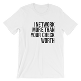I Network More Than Your Check Worth Short-Sleeve Unisex T-Shirt