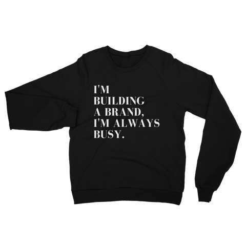 I'm Building A Brand Unisex California Fleece Raglan Sweatshirt