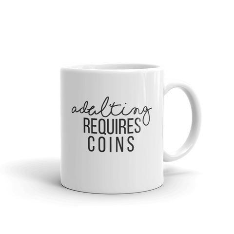 Adulting Requires Coins Mug