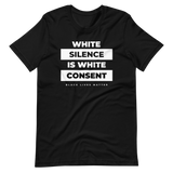 White Silence Is White Consent #BlackLivesMatter Unisex T-Shirt