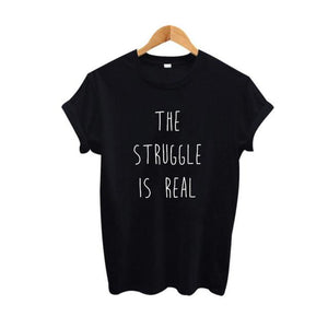 The Struggle Is Real Tumblr Hipster Inspirational Slogan T Shirt Women Black White Tshirt Summer Fashion Cotton t-shirt