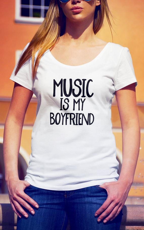 Black / S Music is my boyfriend t shirt Funny quote shirts
