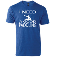 I Need A Good Paddling T-Shirt Men's Women's Canoeing Kayaking Camping Hiking Outdoors Crew Neck Tee
