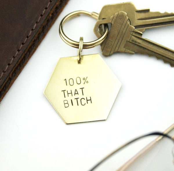 100% That Bitch - Stamped Keychain