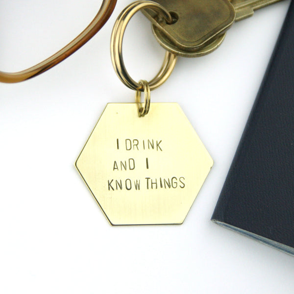 I drink and I know things - Stamped Keychain