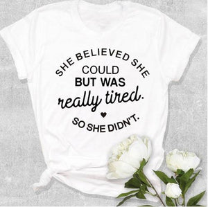 Believed she could but was really tired - Shirt