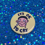 "It's Ok To Cry 1.75"" Pinback Button"