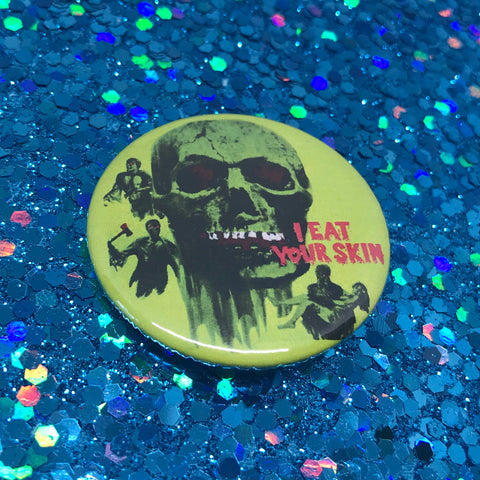 "I Eat Your Skin 1.75"" Pinback Button"