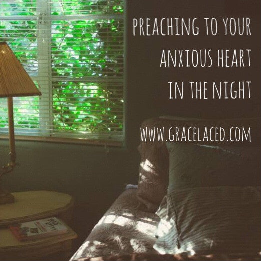 Preaching To Your Anxious Heart In The Night