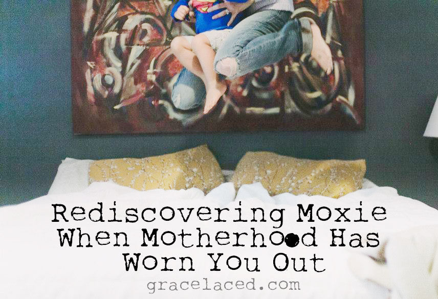 Rediscovering Moxie When Motherhood Has Worn You Out