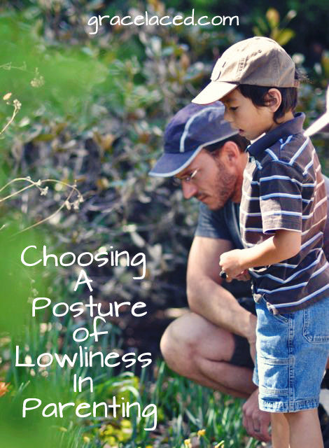 Choosing A Posture of Lowliness In Parenting