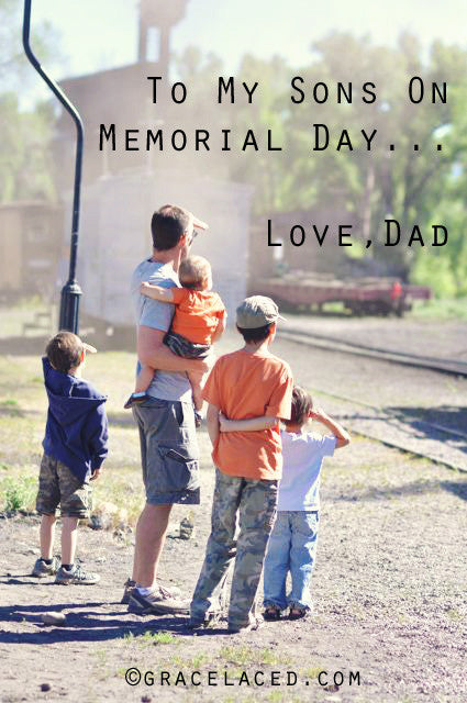 To My Sons On Memorial Day...Love, Dad