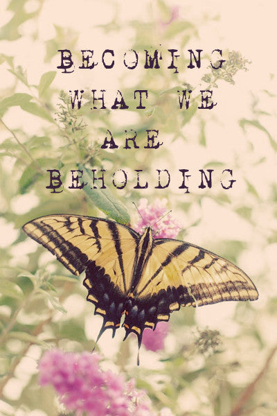 Becoming What We Are Beholding {Through The Eyes Of My Five Month Old}
