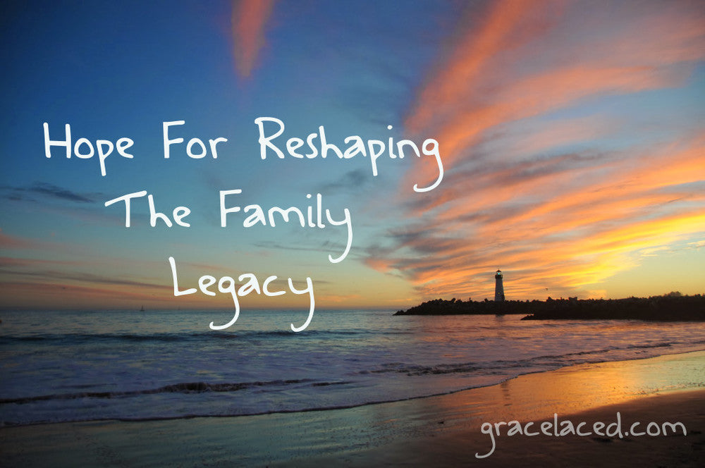 Hope For Reshaping The Family Legacy