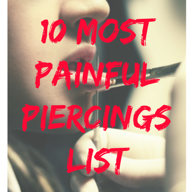 10 Most Painful Piercings - Voted by You