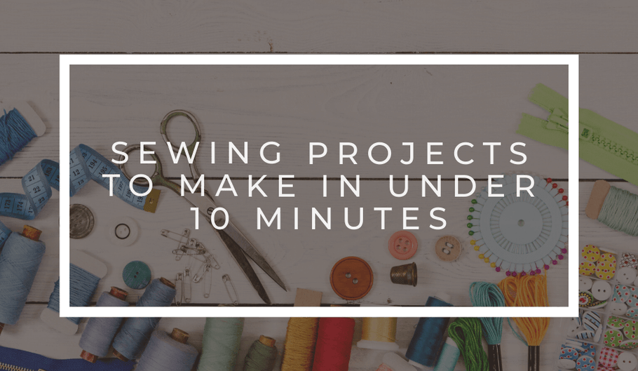 Sewing Projects to Make in Under 10 Minutes