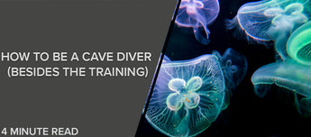 How to Be a Cave Diver (Besides the Training)