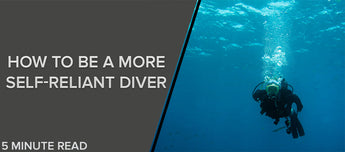 How to be a More Self Reliant diver