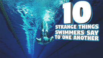 10 Strange Things Swimmers Say To One Another