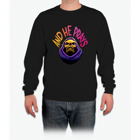 """And he prays"" - Skeletor Long Sleeve T-Shirt"