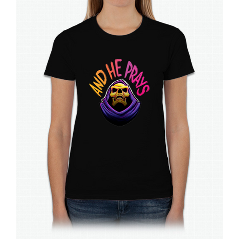 """And he prays"" - Skeletor Womens T-Shirt"