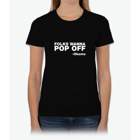 """Folks Wanna Pop Off"" -Obama Quote Womens T-Shirt"
