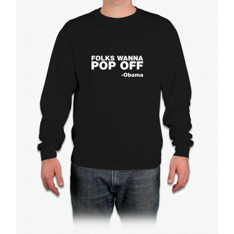 """Folks Wanna Pop Off"" -Obama Quote Long Sleeve T-Shirt"