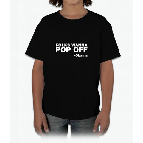 """Folks Wanna Pop Off"" -Obama Quote Young T-Shirt"