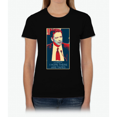 """Lordy, I hope there are tapes"" - James Comey Womens T-Shirt"