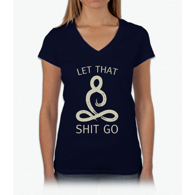 Let that shit go Womens V-Neck T-Shirt