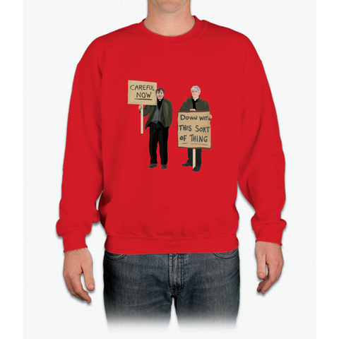 """DOWN WITH THIS SORT OF THING...Careful Now"" Crewneck Sweatshirt"