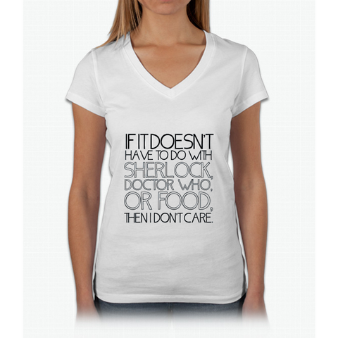 """If it doesn't have to do with Sherlock, Doctor Who or food then I don't care."" - Slogan T-Shirt Womens V-Neck T-Shirt"