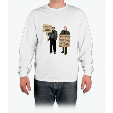 """DOWN WITH THIS SORT OF THING...Careful Now"" Long Sleeve T-Shirt"