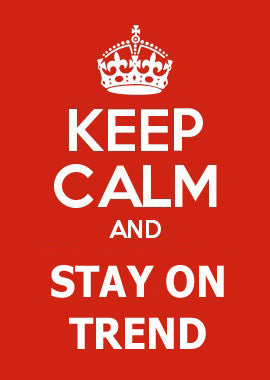 Keep Calm & Stay on Trend...