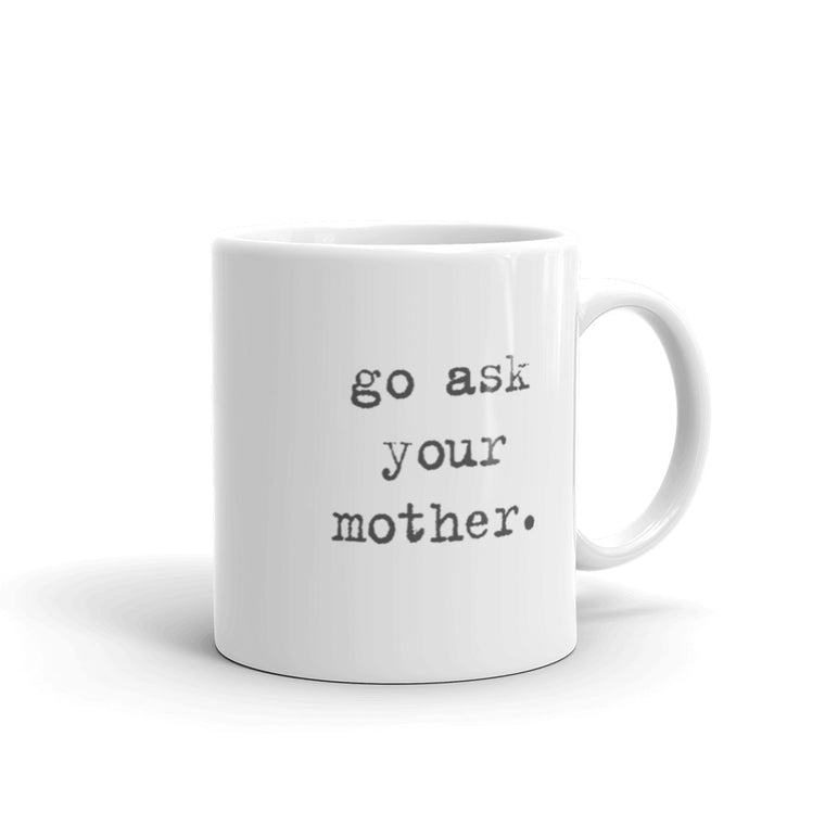 {Ask Your Mother} • 11oz Ceramic Mug • White
