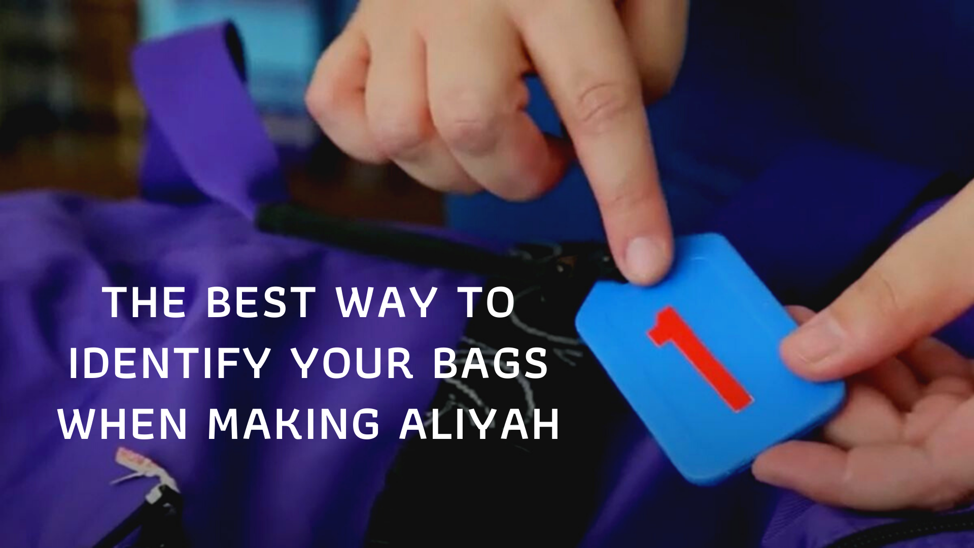 The Best Way to Identify Your Bags When Making Aliyah - Video Blog