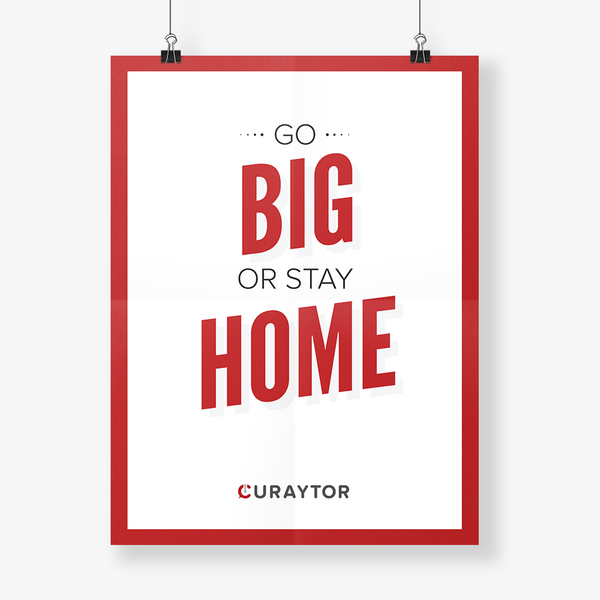 Go Big Or Stay Home Poster