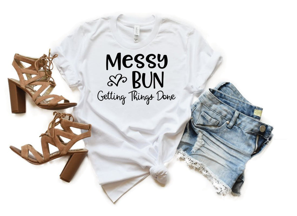 Womens Shirt, Messy Bun, Etsy Seller, Trendy Clothes, Mom Shirt, Gift for Mom, Gift for Her,  Ladies Shirt, Shirt with Sayings, Funny Shirt