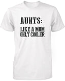 """Aunts: Like a Mom Only Cooler"" Funny T-Shirt"