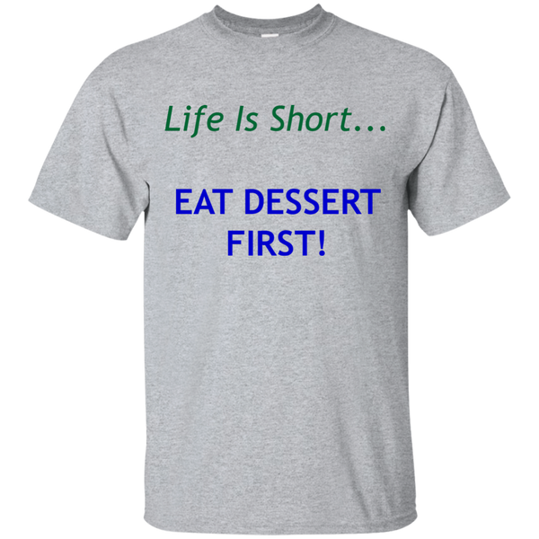 """Life Is Short... Eat Dessert First"" Ultra Cotton T-Shirt"