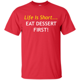 """Life Is Short... Eat Dessert First!"" Ultra Cotton Dark T-Shirt"