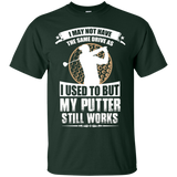 """Putter Still Works"" Ultra Cotton T-Shirt"