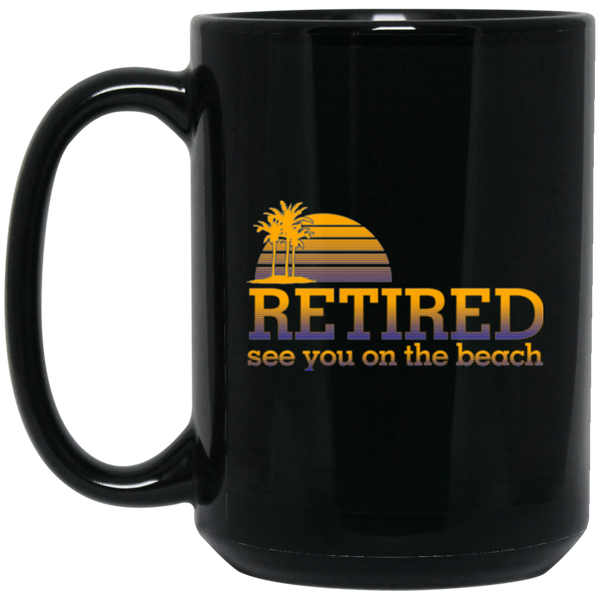 """Retired, See You On The Beach"" 15 oz. Black Mug"