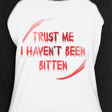 Trust Me I Haven't Been Bitten Blood Womens Black And White BaseBall Shirt