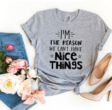 """I'm The Reason We Can't Have Nice Things"" T-shirt"