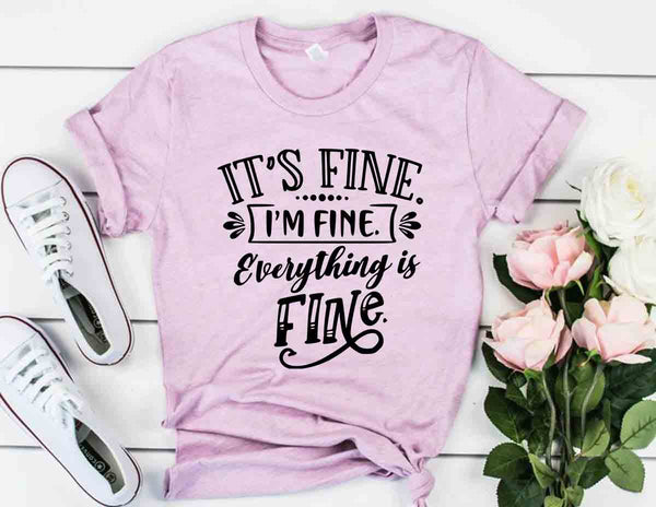 """It's Fine, I'm Fine, Everything Is Fine"" T-Shirt"