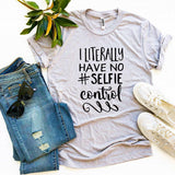I Literally Have No #Selfie Control T-shirt