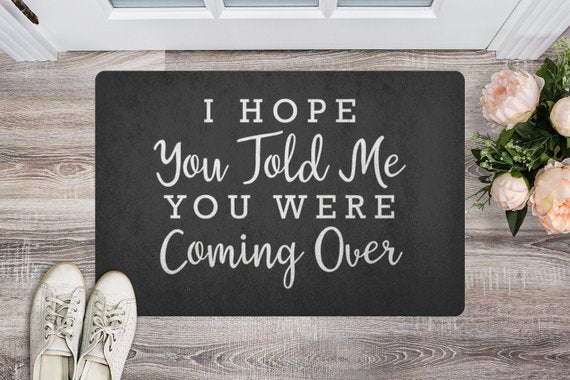 """I Hope You Told Me You Were Coming Over"" Door Mat"
