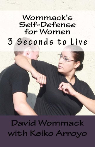 WOMMACK'S SELF DEFENSE FOR WOMEN: 3 SECONDS TO LIVE [paperback] - Veteran Leaders - Books by Veterans