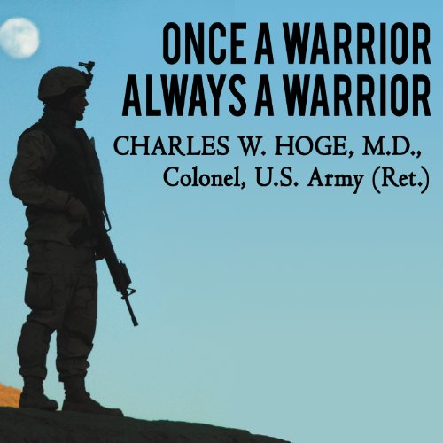 ONCE A WARRIOR - Always a Warrior: Navigating the Transition from Combat to Home - Including Combat Stress, PTSD, and mTBI  [audiobook] - Veteran Leaders - Books by Veterans